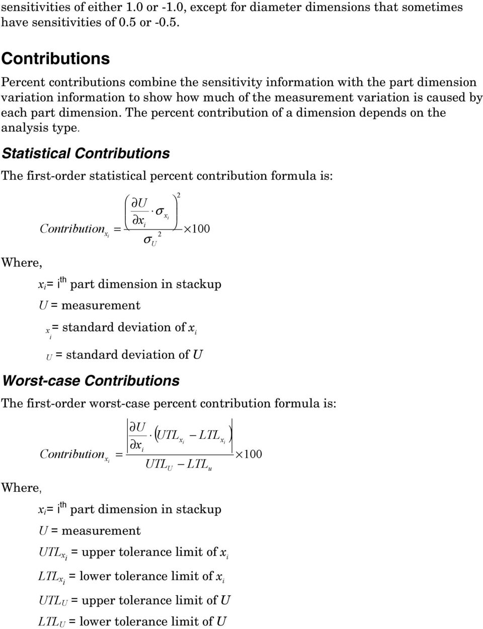 Contributions Percent contributions combine the sensitivity information with the part dimension variation information to show how much of the measurement variation is caused by each part dimension.