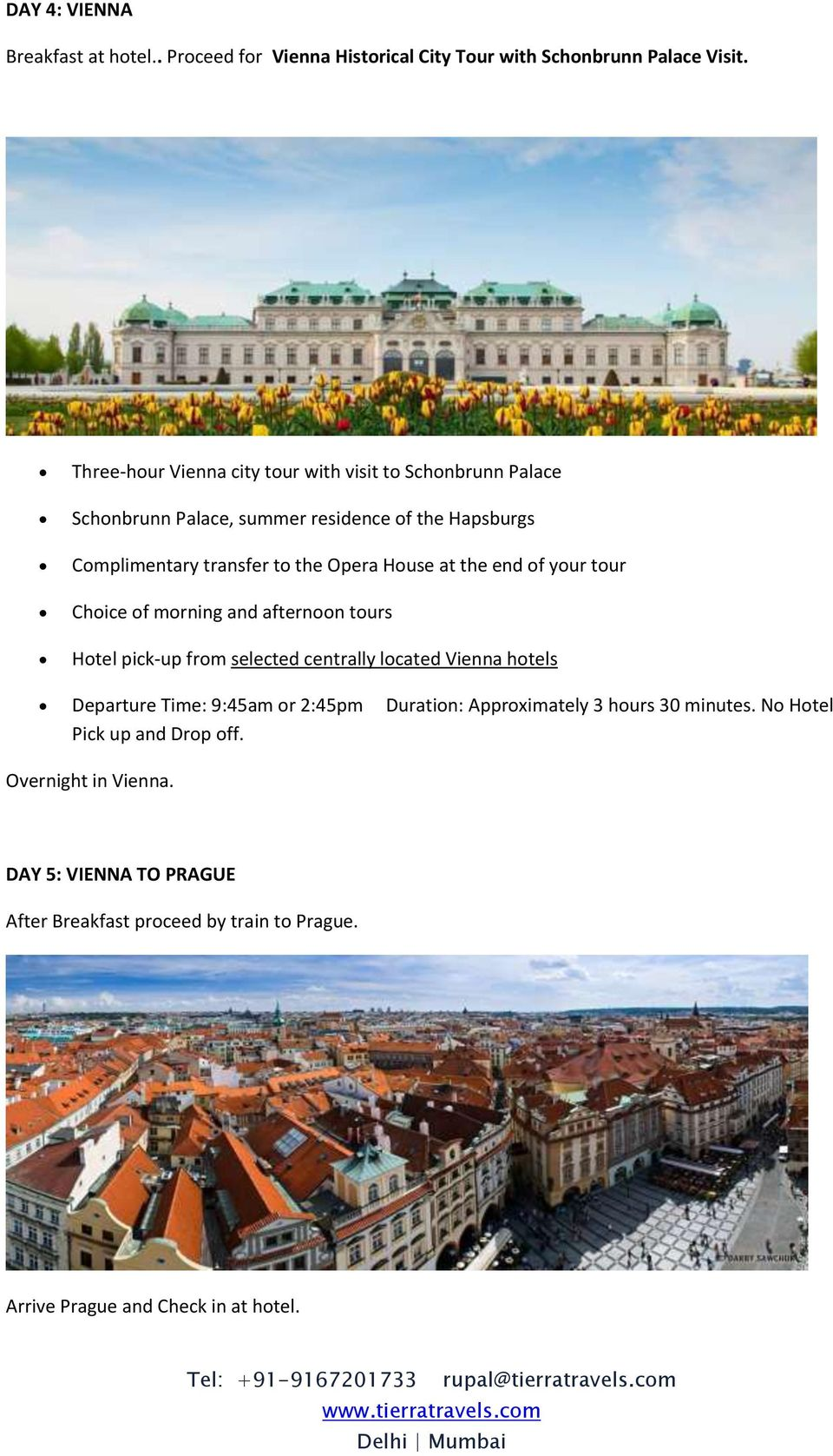 House at the end of your tour Choice of morning and afternoon tours Hotel pick-up from selected centrally located Vienna hotels Departure Time: 9:45am or