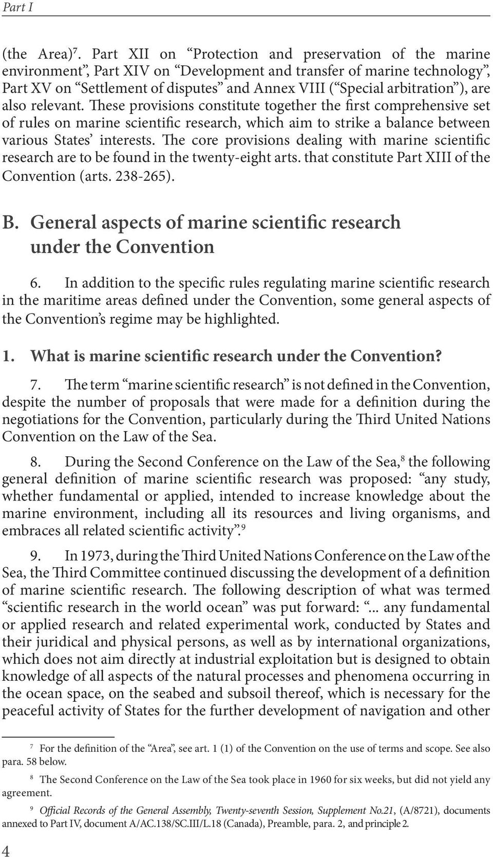 are also relevant. These provisions constitute together the first comprehensive set of rules on marine scientific research, which aim to strike a balance between various States interests.