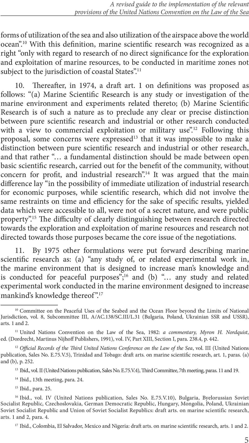 10 With this definition, marine scientific research was recognized as a right only with regard to research of no direct significance for the exploration and exploitation of marine resources, to be