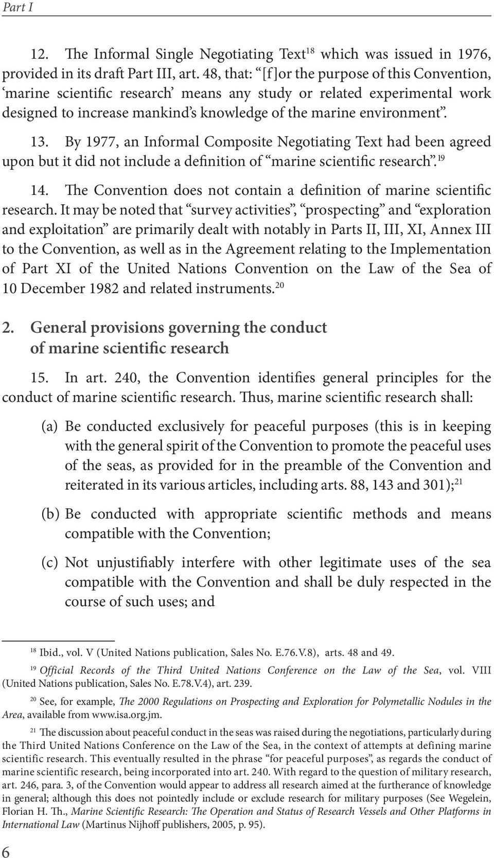 By 1977, an Informal Composite Negotiating Text had been agreed upon but it did not include a definition of marine scientific research. 19 14.