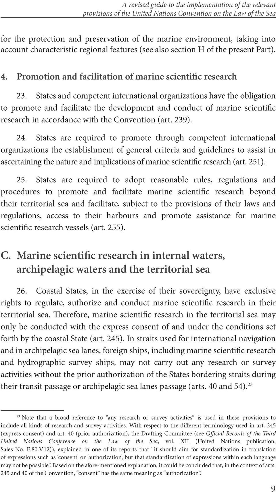 States and competent international organizations have the obligation to promote and facilitate the development and conduct of marine scientific research in accordance with the Convention (art. 239).