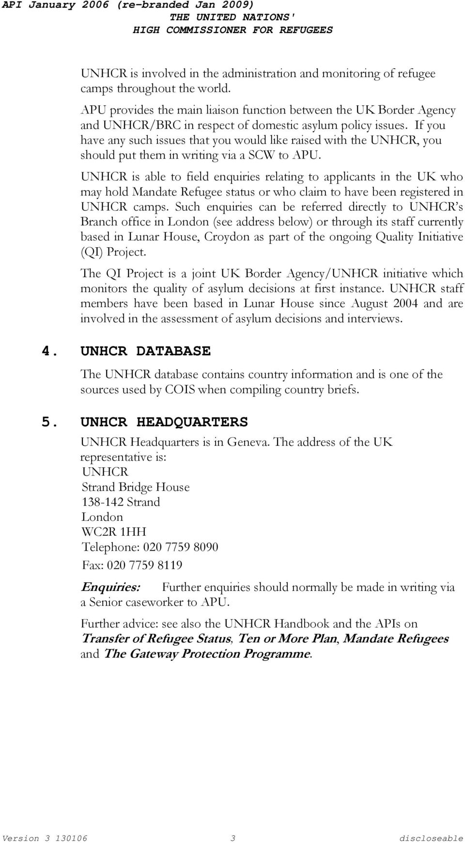 If you have any such issues that you would like raised with the UNHCR, you should put them in writing via a SCW to APU.