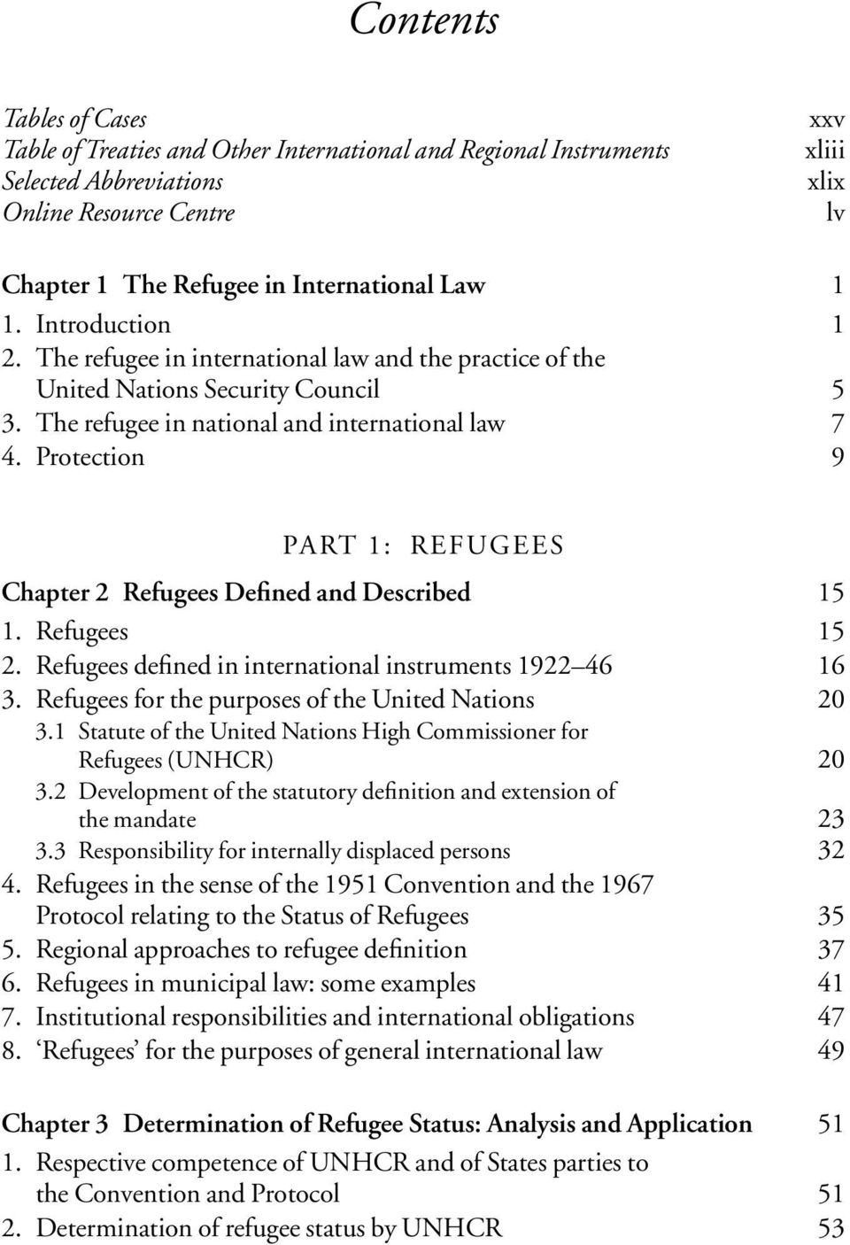 Protection 9 PART 1: REFUGEES Chapter 2 Refugees Defined and Described 15 1. Refugees 15 2. Refugees defined in international instruments 1922 46 16 3.