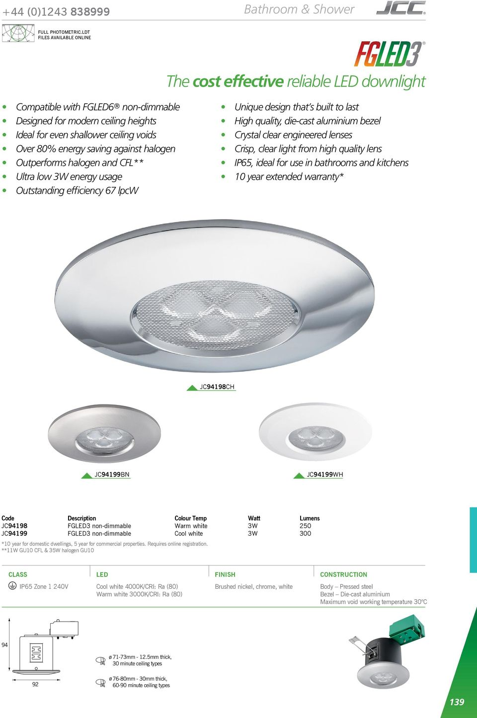 saving against halogen Outperforms halogen and CFL** Ultra low 3W energy usage Outstanding efficiency 67 lpcw Unique design that s built to last High quality, die-cast aluminium bezel Crystal clear