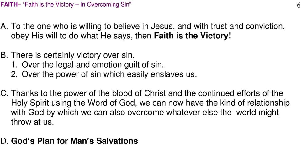 There is certainly victory over sin. 1. Over the legal and emotion guilt of sin. 2. Over the power of sin which easily enslaves us. C.