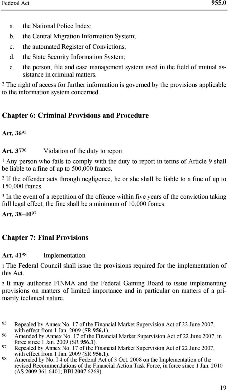2 The right of access for further information is governed by the provisions applicable to the information system concerned. Chapter 6: Criminal Provisions and Procedure Art. 36 95 Art.