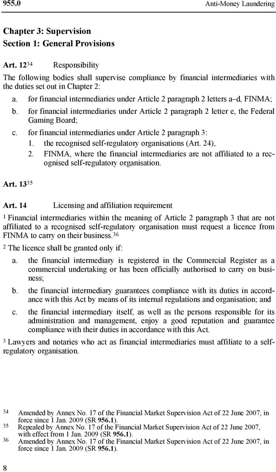 for financial intermediaries under Article 2 paragraph 2 letters a d, FINMA; b. for financial intermediaries under Article 2 paragraph 2 letter e, the Federal Gaming Board; c.