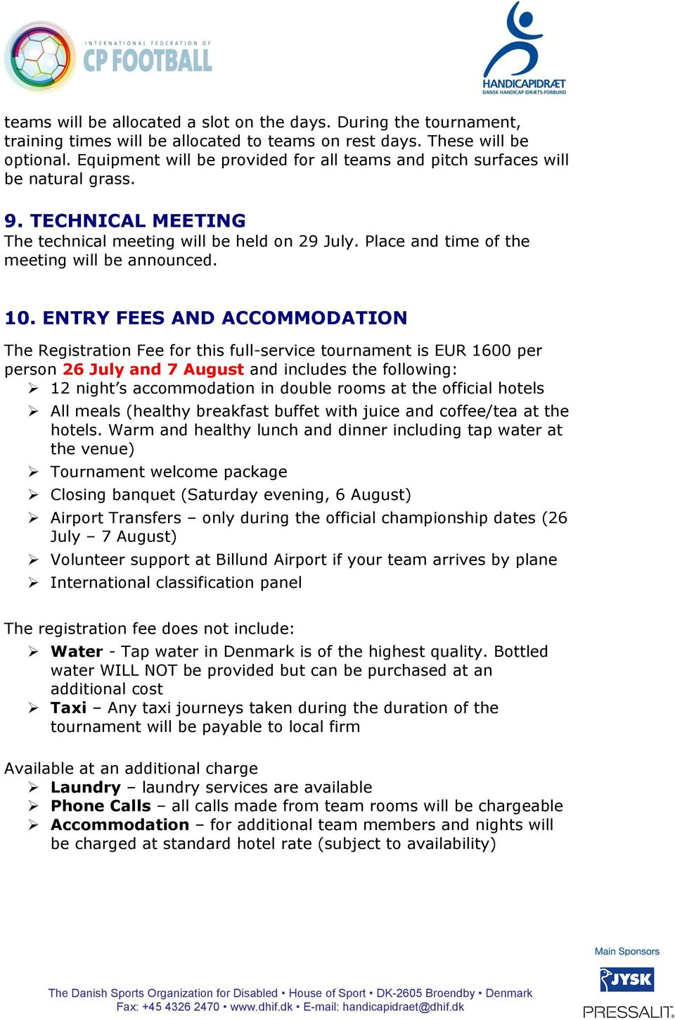 10. ENTRY FEES AND ACCOMMODATION The Registration Fee for this full-service tournament is EUR 1600 per person 26 July and 7 August and includes the following: 12 night s accommodation in double rooms