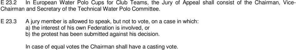 3 A jury member is allowed to speak, but not to vote, on a case in which: a) the interest of his own