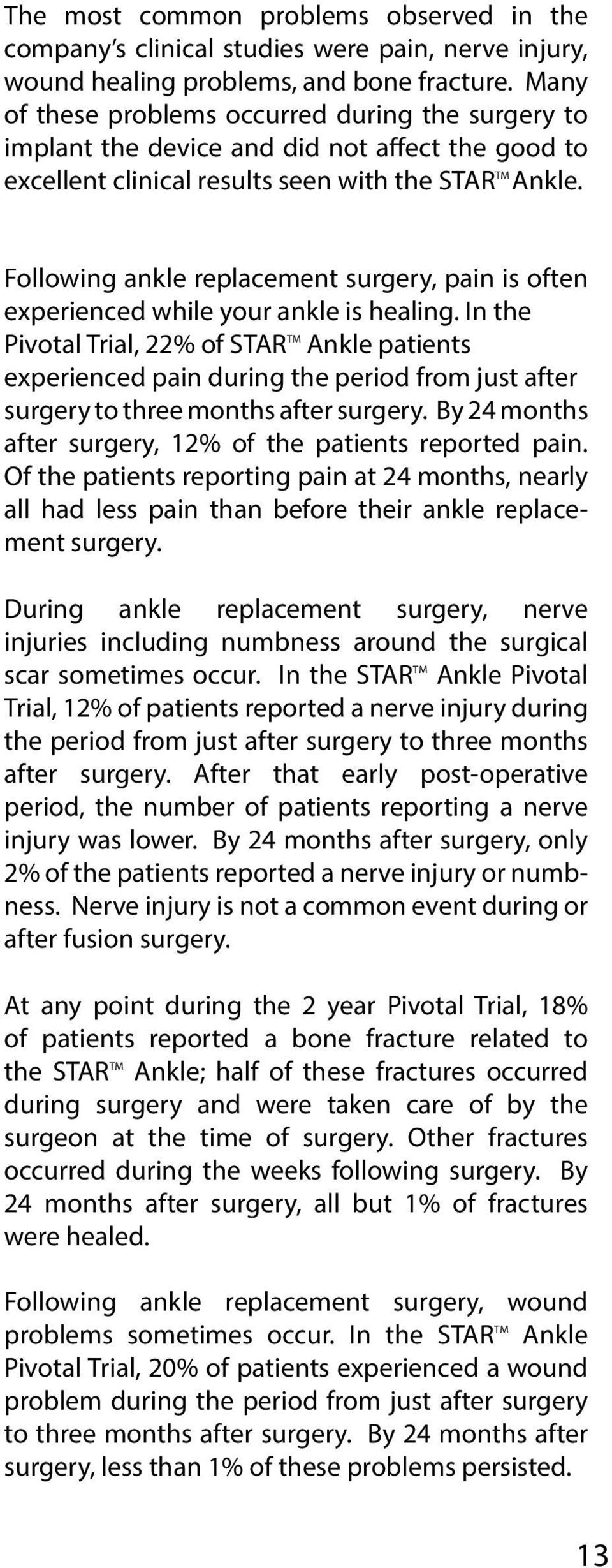 Following ankle replacement surgery, pain is often experienced while your ankle is healing.