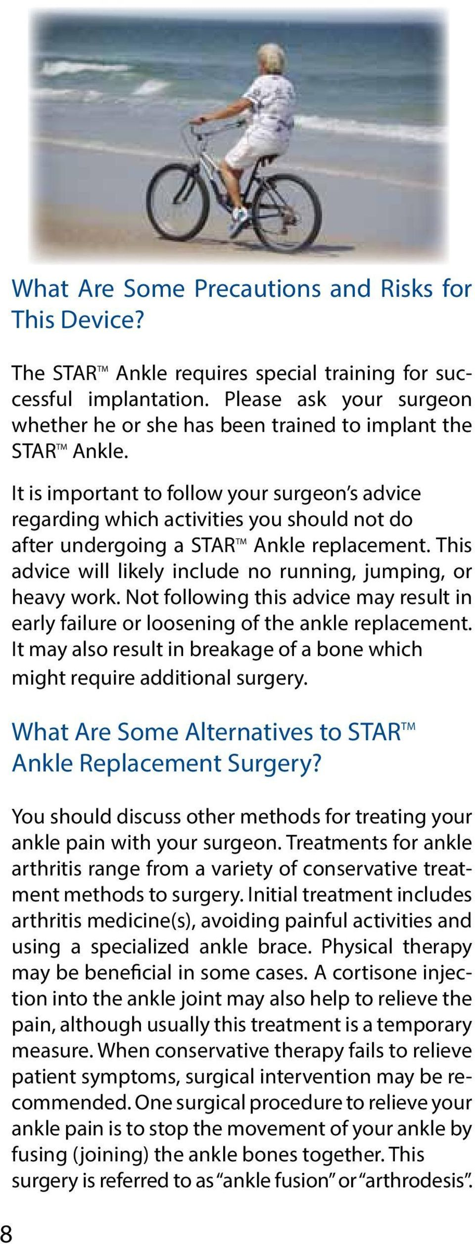 It is important to follow your surgeon s advice regarding which activities you should not do after undergoing a STAR TM Ankle replacement.