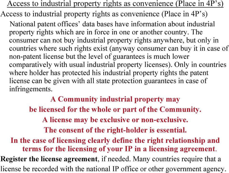 The consumer can not buy industrial property rights anywhere, but only in countries where such rights exist (anyway consumer can buy it in case of non-patent license but the level of guarantees is