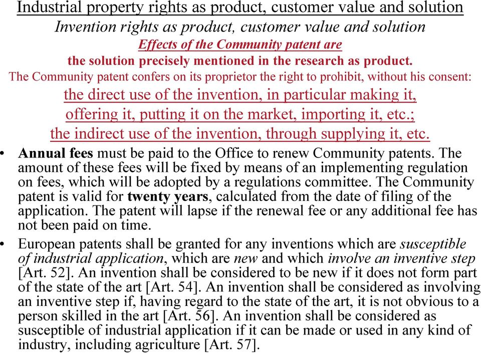 The Community patent confers on its proprietor the right to prohibit, without his consent: the direct use of the invention, in particular making it, offering it, putting it on the market, importing