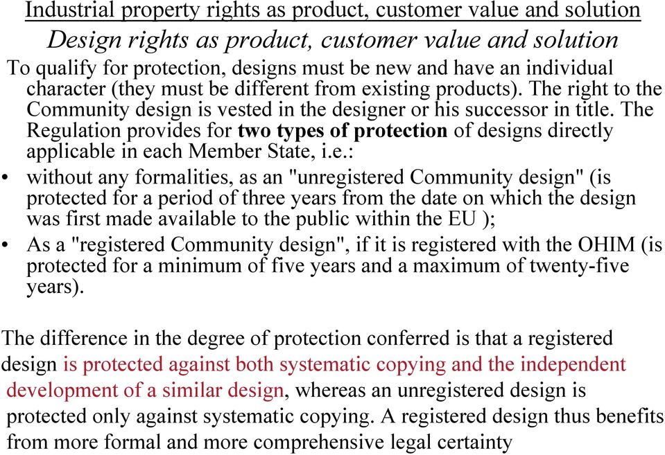"The Regulation provides for two types of protection of designs directly applicable in each Member State, i.e.: without any formalities, as an ""unregistered Community design"" (is protected for a"