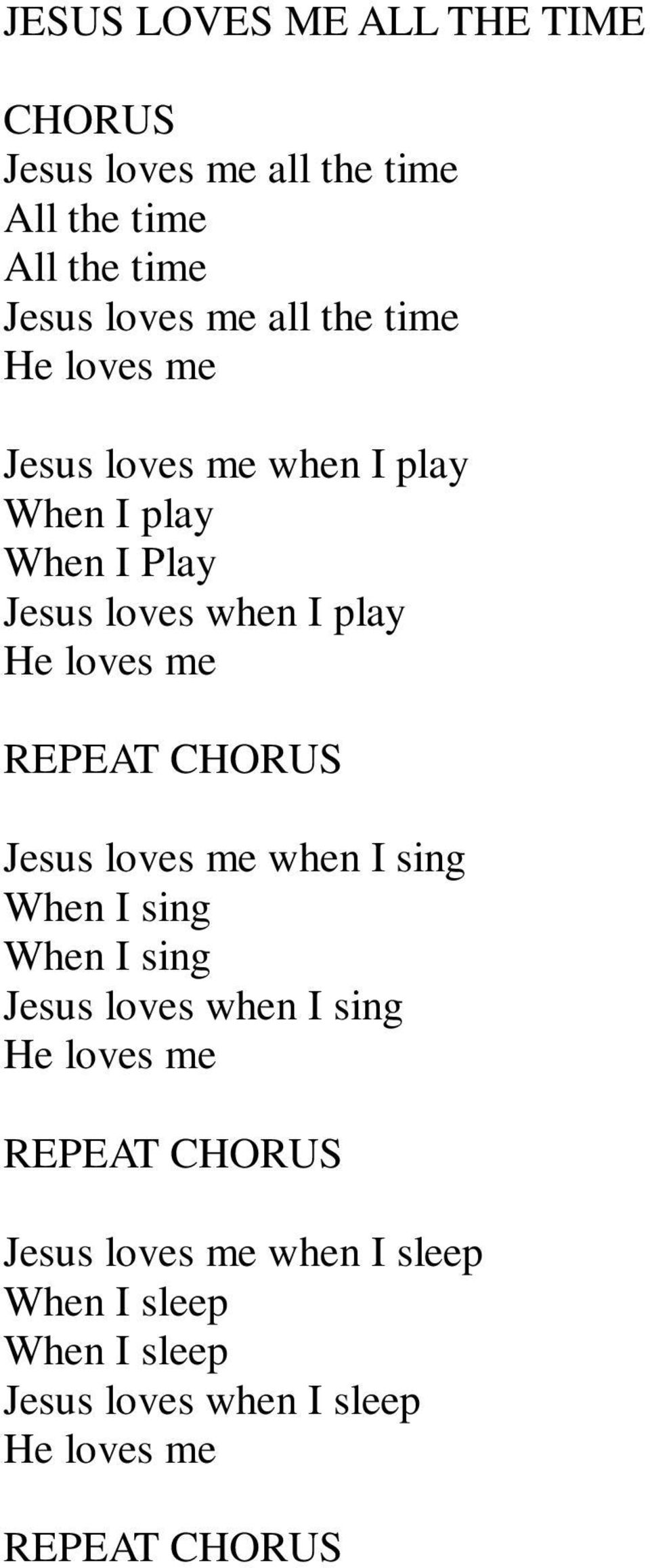 play He loves me Jesus loves me when I sing When I sing When I sing Jesus loves when I sing He