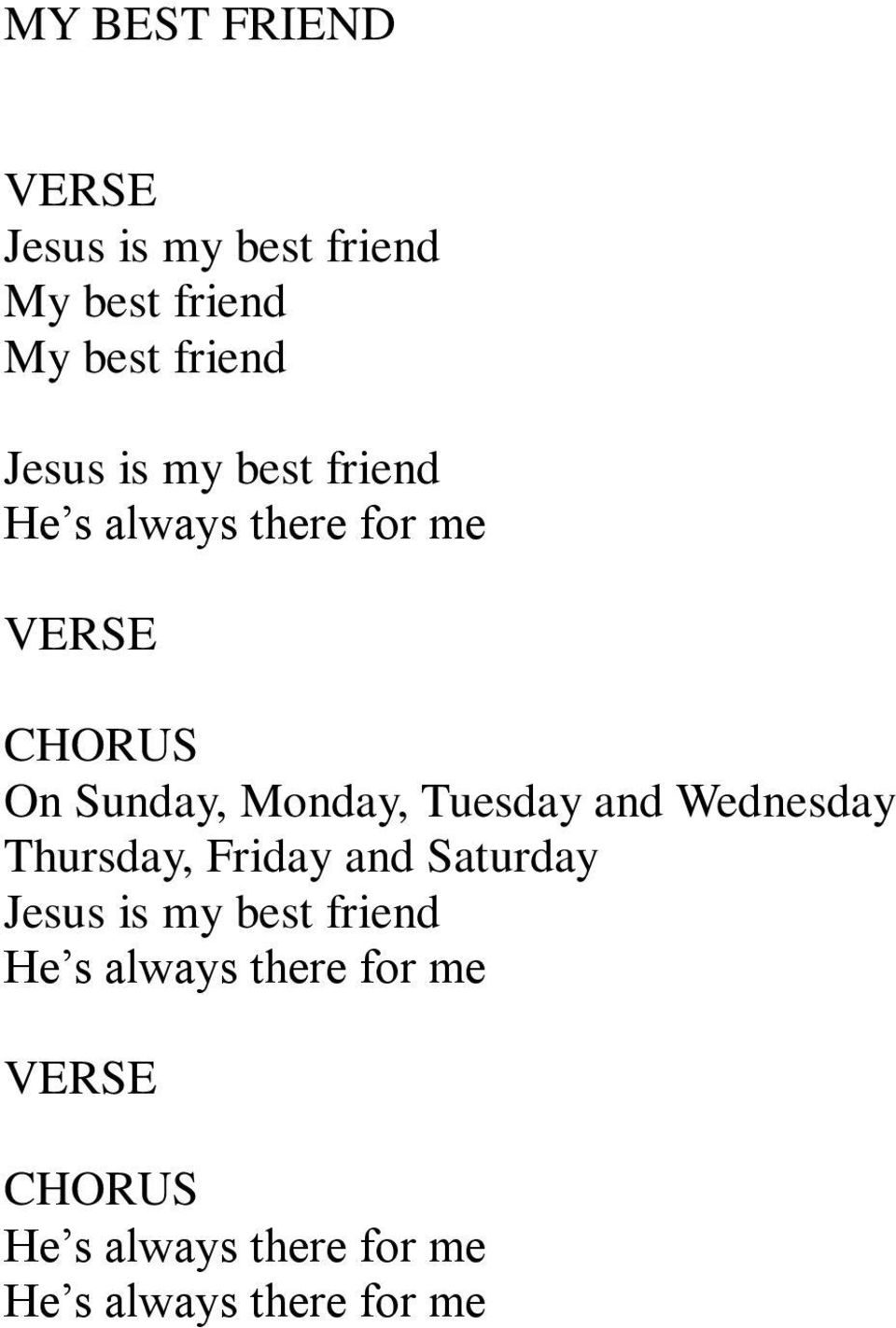 Tuesday and Wednesday Thursday, Friday and Saturday Jesus is my best