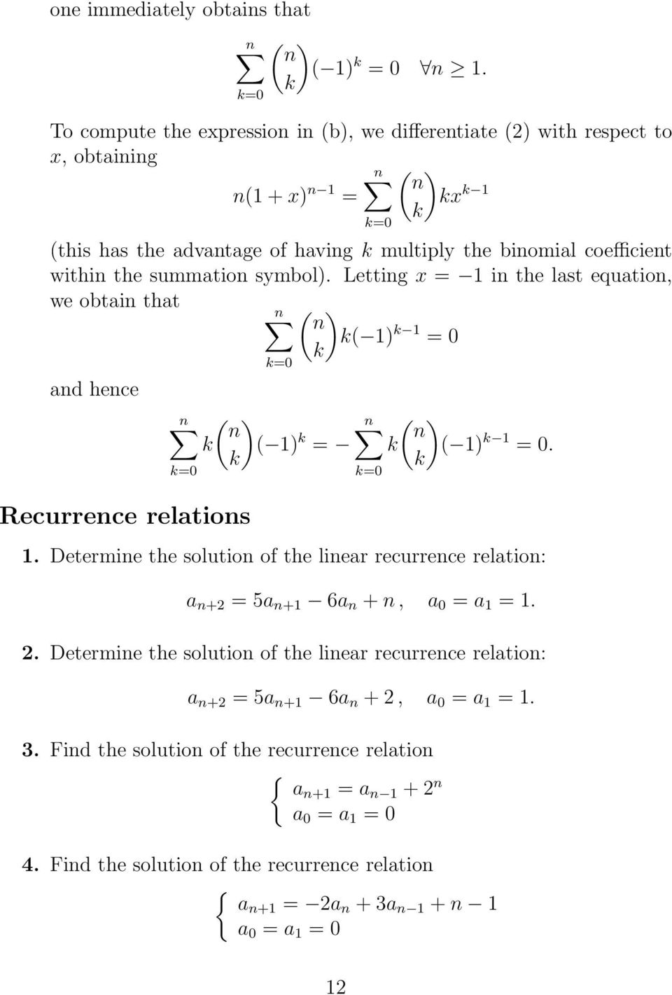 summation symbol). Letting x = 1 in the last equation, we obtain that n ( ) n ( 1) 1 = 0 and hence Recurrence relations n ( ) n n ( ) n ( 1) = ( 1) 1 = 0. 1. Determine the solution of the linear recurrence relation: a n+2 = 5a n+1 6a n + n, a 0 = a 1 = 1.