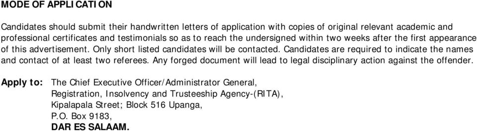 Candidates are required to indicate the names and contact of at least two referees. Any forged document will lead to legal disciplinary action against the offender.