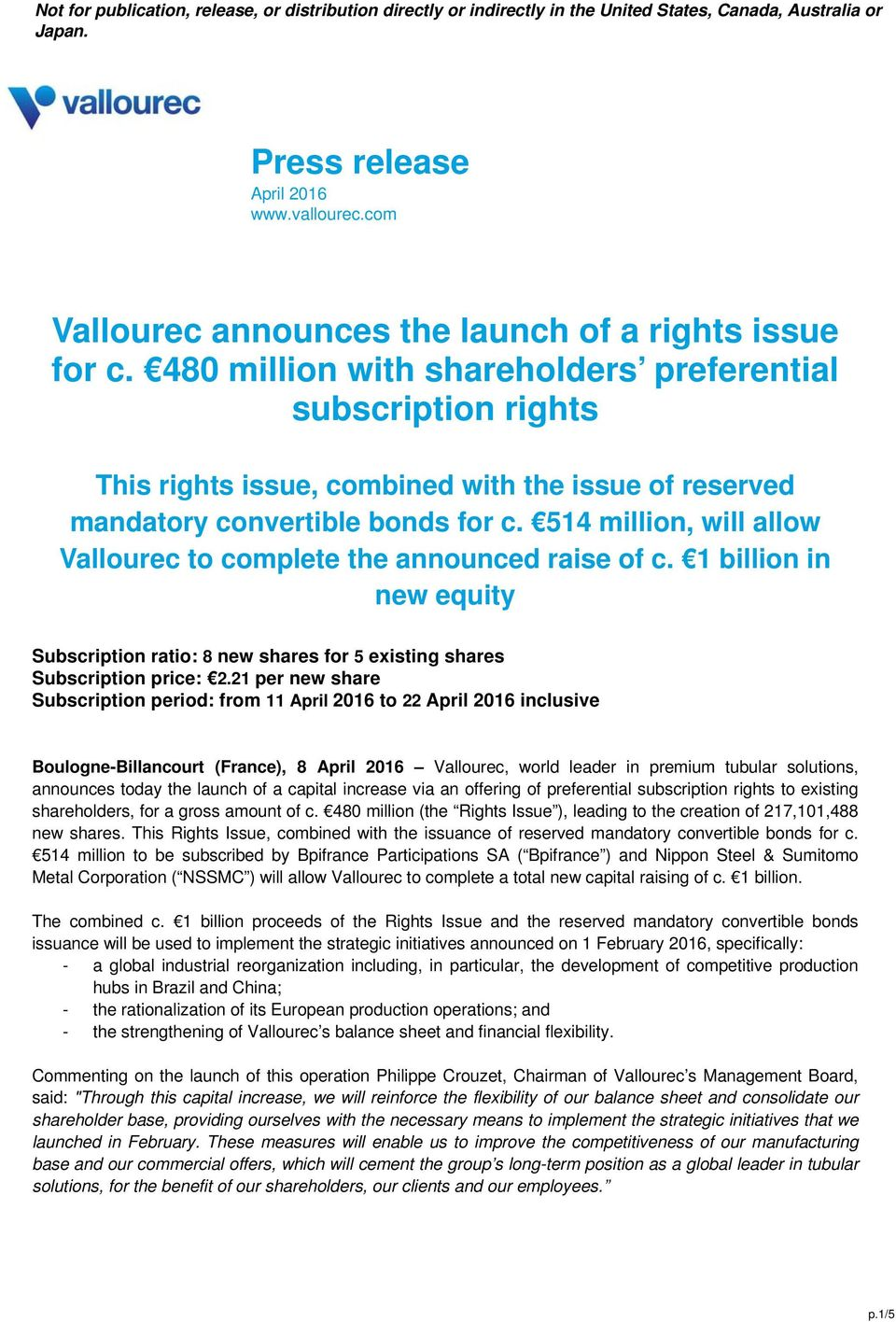 514 million, will allow Vallourec to complete the announced raise of c. 1 billion in new equity Subscription ratio: 8 new shares for 5 existing shares Subscription price: 2.