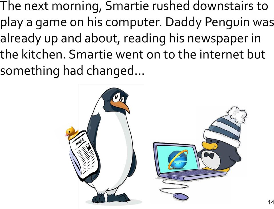 Daddy Penguin was already up and about, reading his