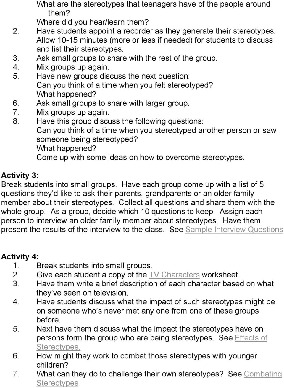 Have new groups discuss the next question: Can you think of a time when you felt stereotyped? What happened? 6. Ask small groups to share with larger group. 7. Mix groups up again. 8.