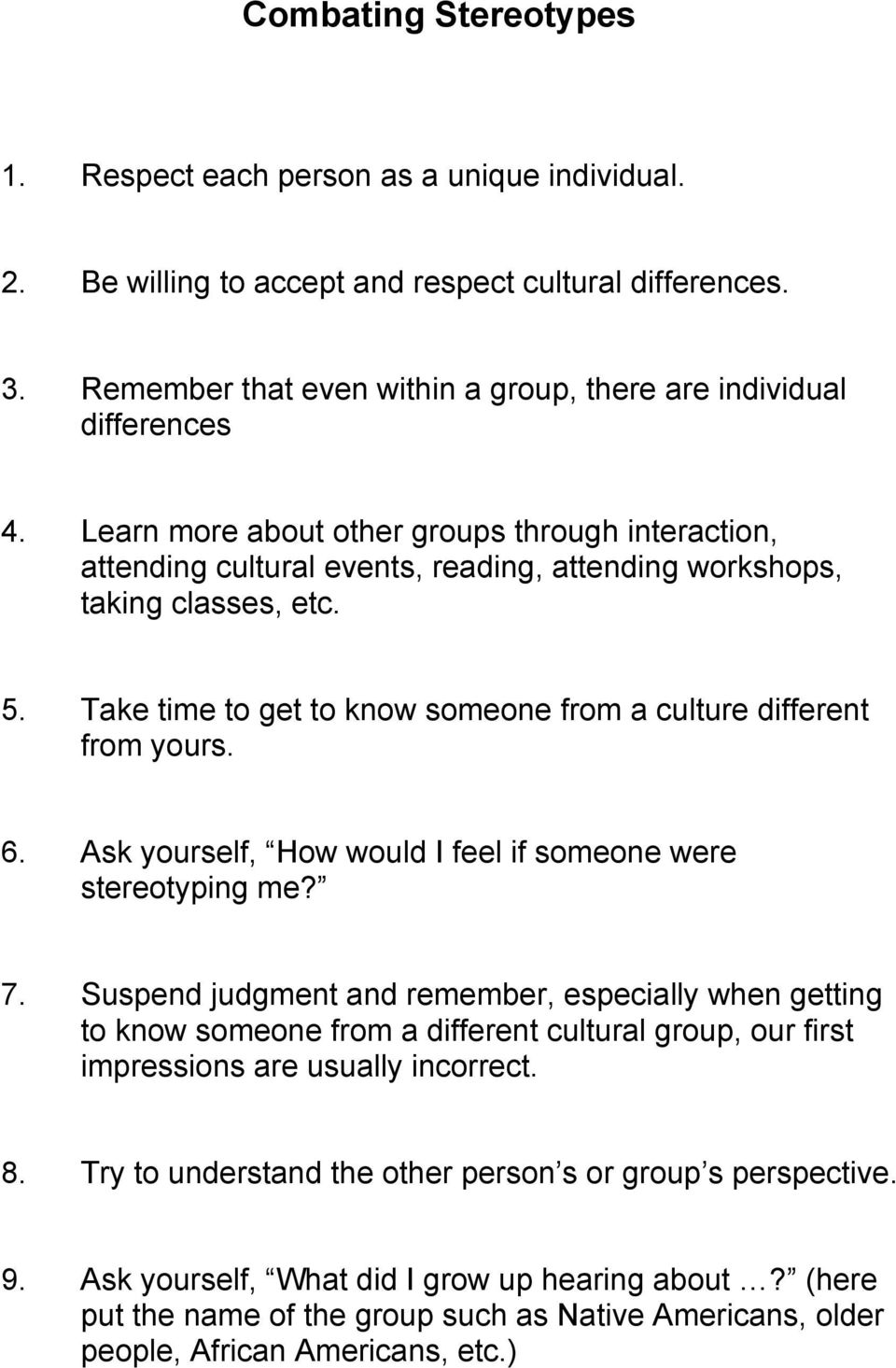 Take time to get to know someone from a culture different from yours. 6. Ask yourself, How would I feel if someone were stereotyping me? 7.