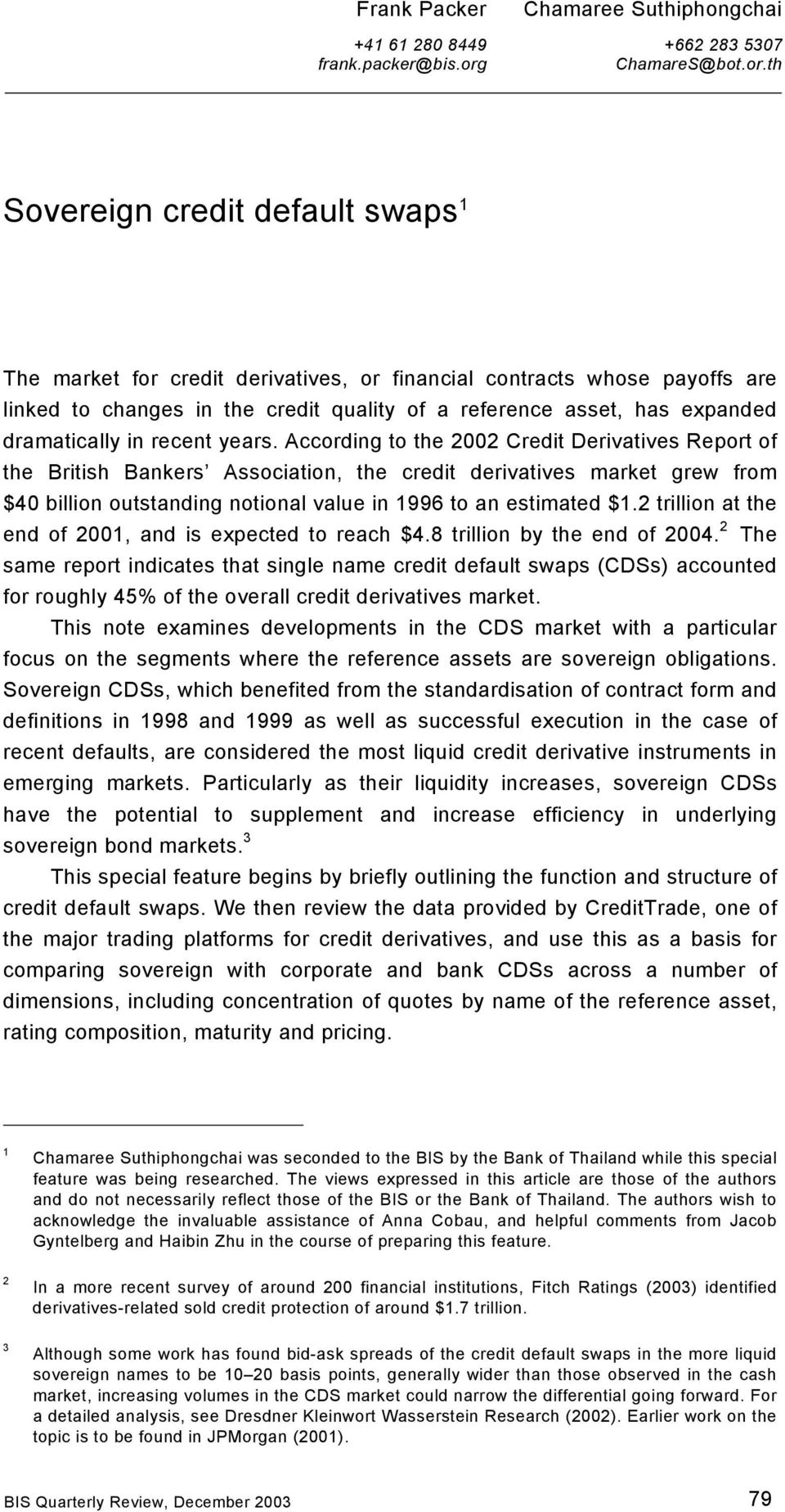 th Sovereign credit default swaps 1 The market for credit derivatives, or financial contracts whose payoffs are linked to changes in the credit quality of a reference asset, has expanded dramatically
