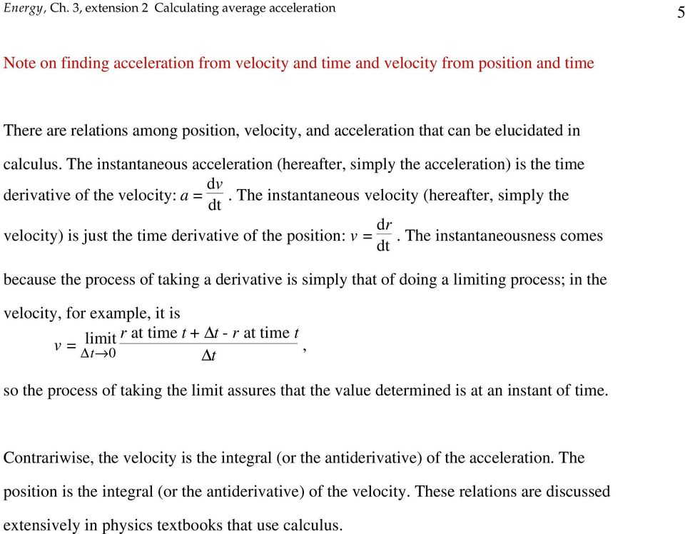 The instantaneous velocity (hereafter, simply the dt velocity) is just the time derivative of the position: v = dr.