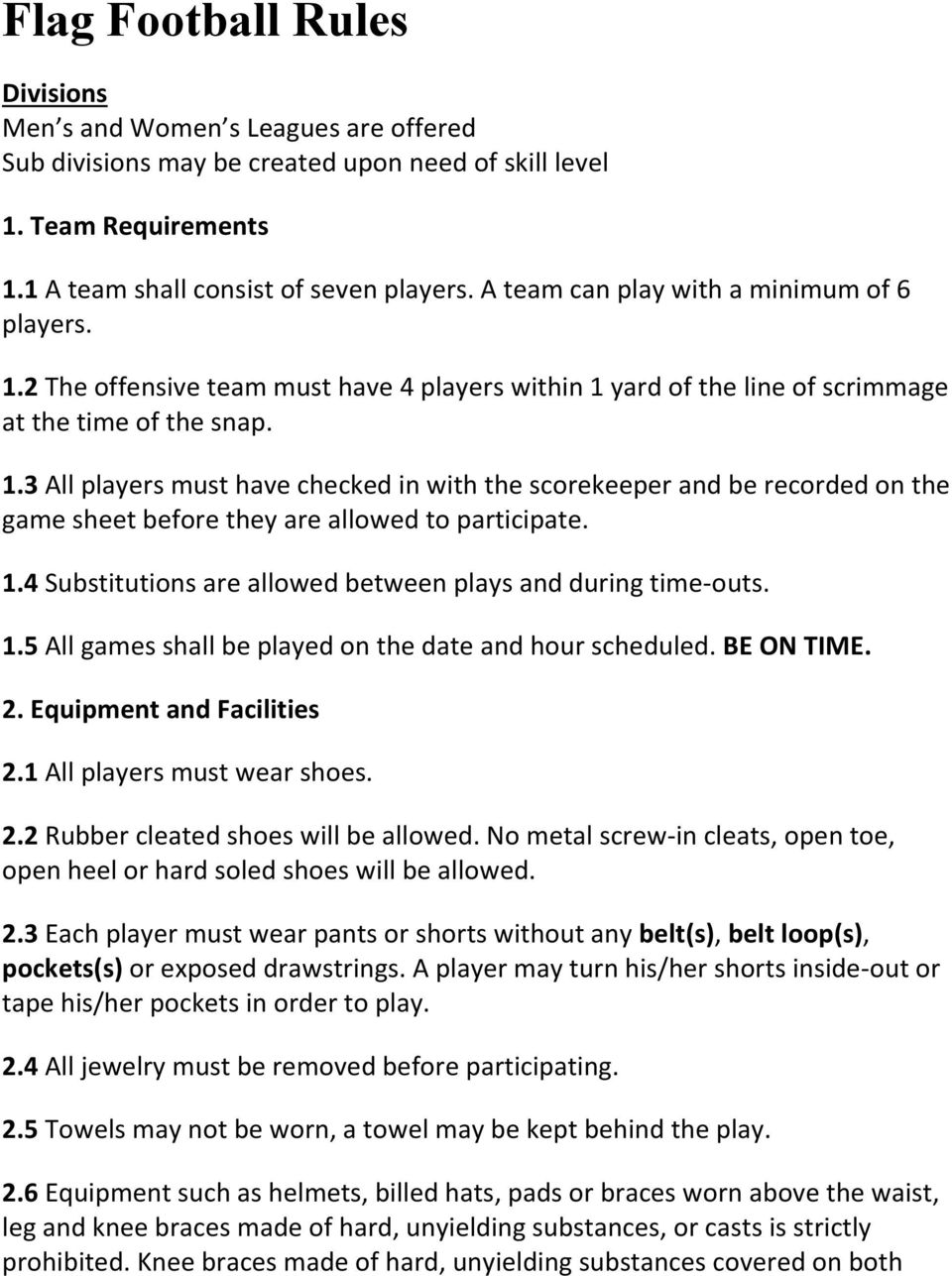 1.4 Substitutions are allowed between plays and during time-outs. 1.5 All games shall be played on the date and hour scheduled. BE ON TIME. 2. Equipment and Facilities 2.1 All players must wear shoes.