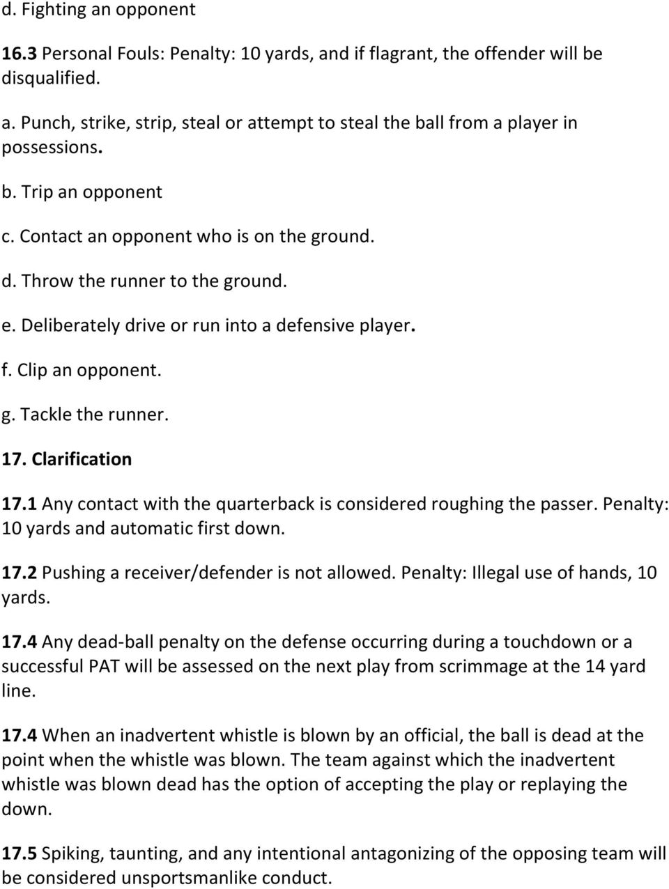 Clarification 17.1 Any contact with the quarterback is considered roughing the passer. Penalty: 10 yards and automatic first down. 17.2 Pushing a receiver/defender is not allowed.