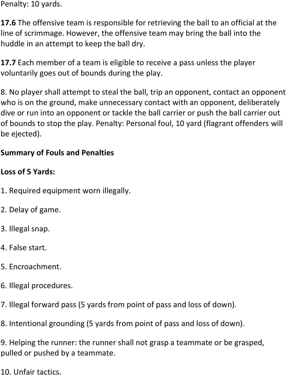 7 Each member of a team is eligible to receive a pass unless the player voluntarily goes out of bounds during the play. 8.