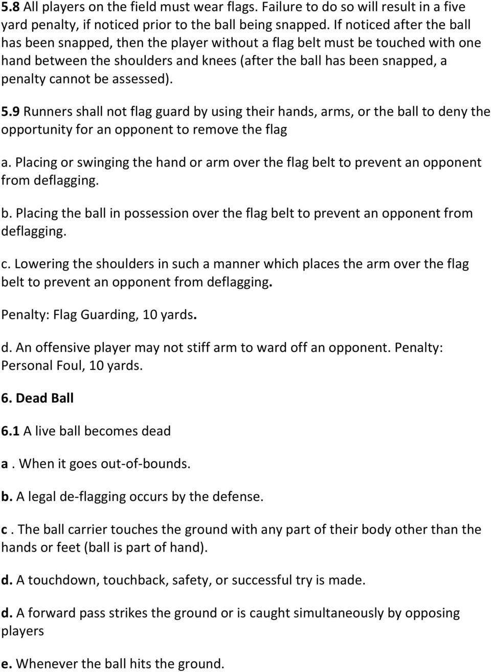 assessed). 5.9 Runners shall not flag guard by using their hands, arms, or the ball to deny the opportunity for an opponent to remove the flag a.