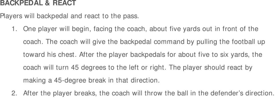 The coach will give the backpedal command by pulling the football up toward his chest.