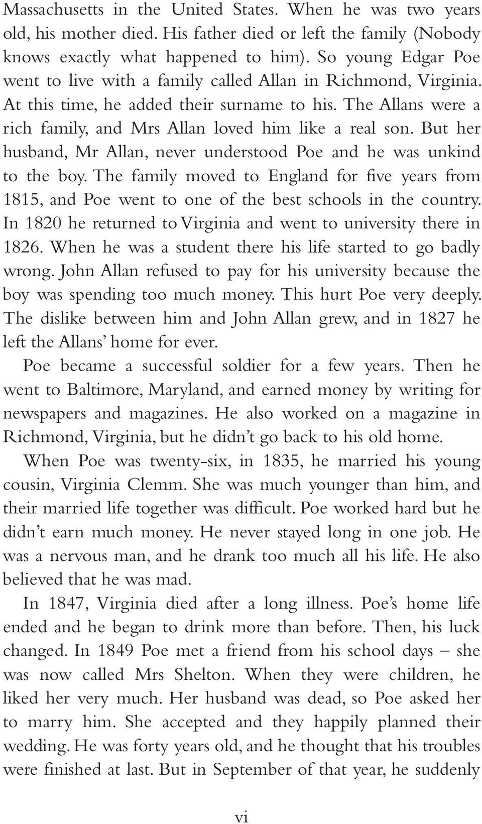 But her husband, Mr Allan, never understood Poe and he was unkind to the boy. The family moved to England for five years from 1815, and Poe went to one of the best schools in the country.