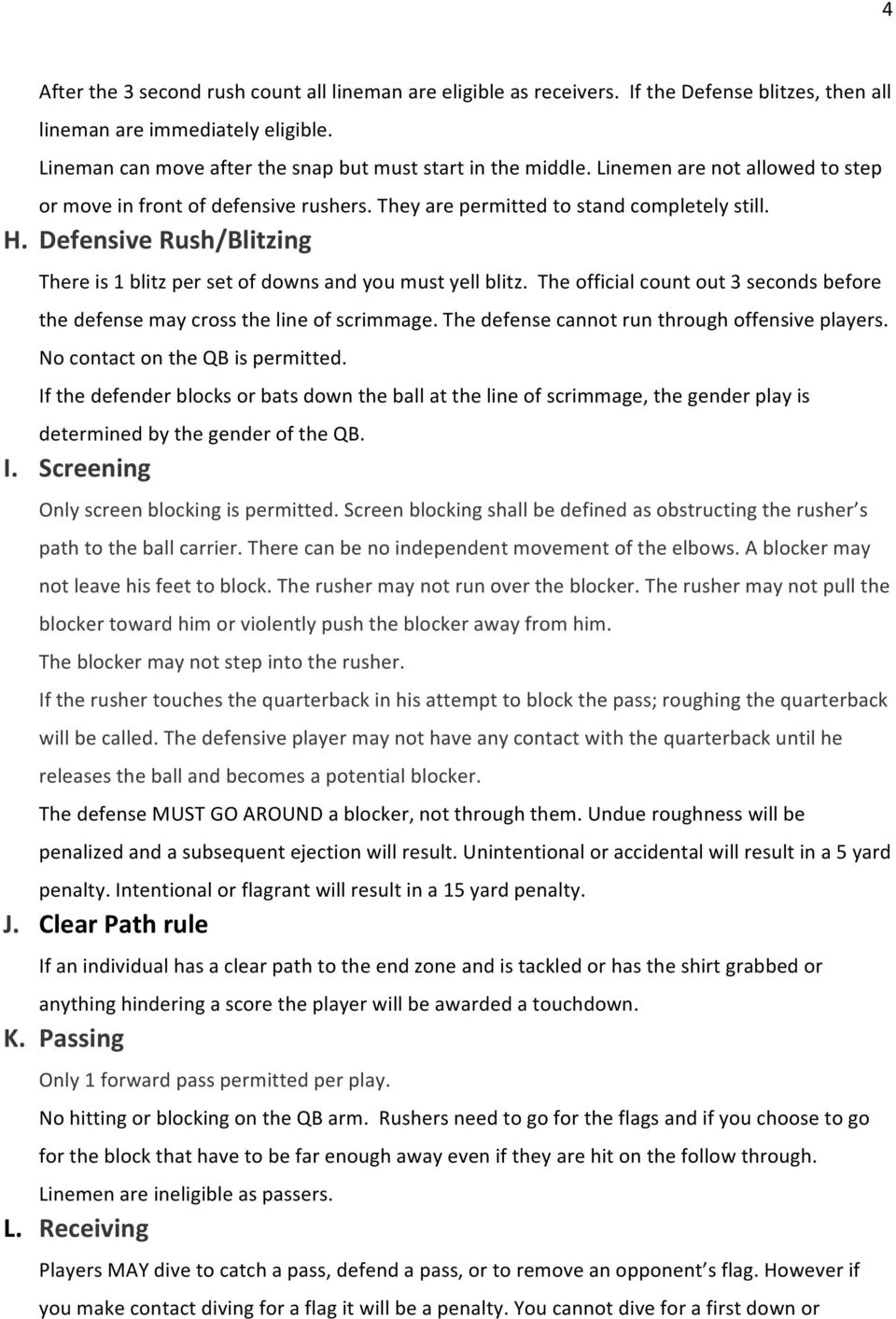 Defensive Rush/Blitzing There is 1 blitz per set of downs and you must yell blitz. The official count out 3 seconds before the defense may cross the line of scrimmage.