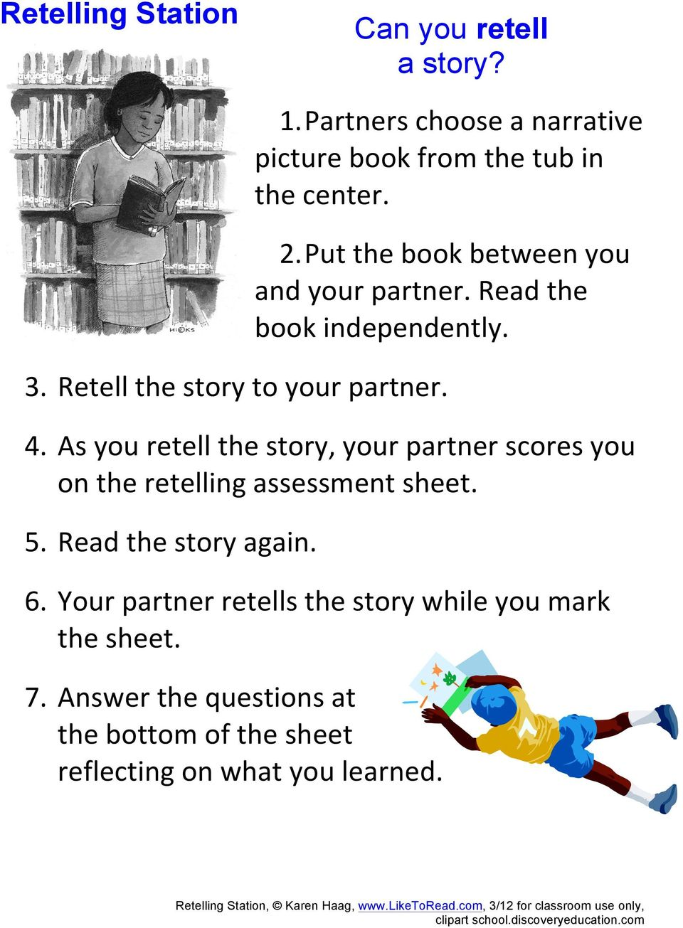 As you retell the story, your partner scores you on the retelling assessment sheet. 5. Read the story again. 6.