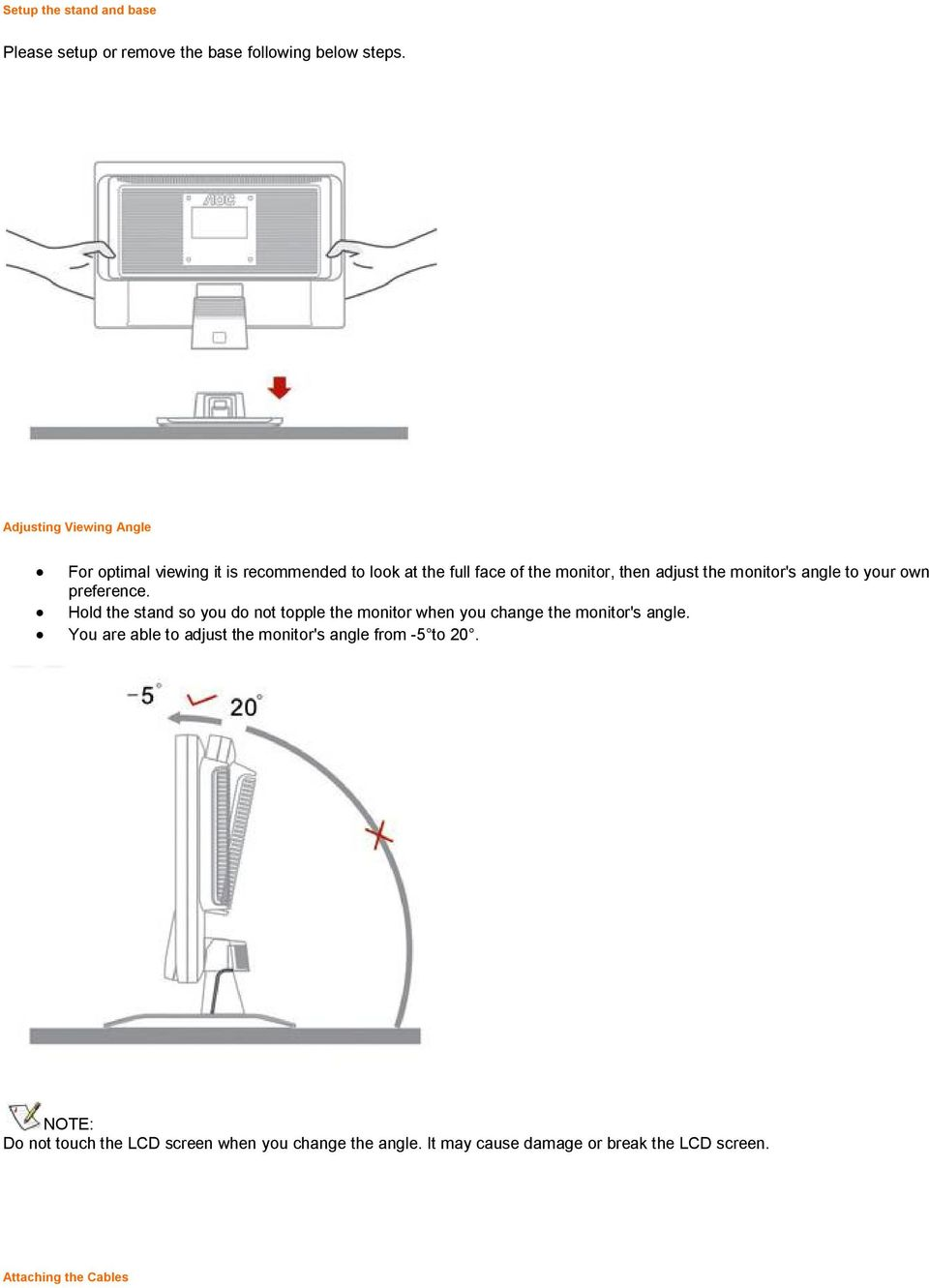 monitor's angle to your own preference. Hold the stand so you do not topple the monitor when you change the monitor's angle.