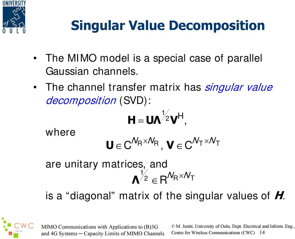 The channel transfer matrix has singular value decomposition (SVD): where U C 1 H =