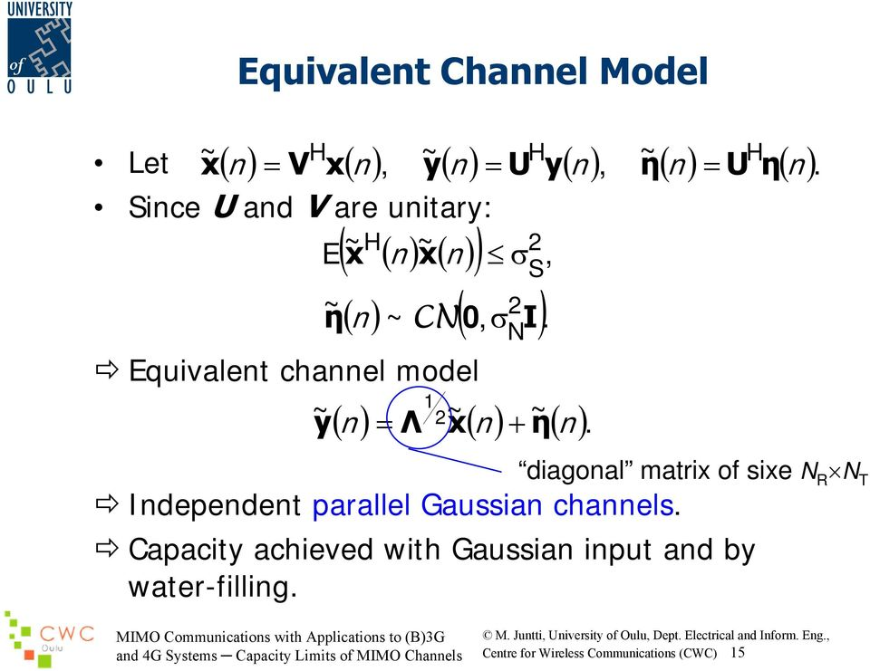 ( ( ) ( )), ~ Equivalent channel model 1 ~ y n = Λ ~ x n + ~ η n Independent parallel Gaussian channels.