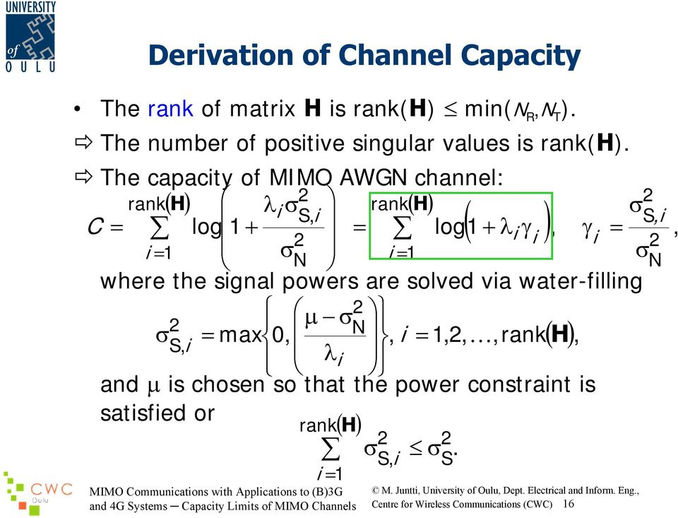 The capacity of MIMO AWGN channel: rank( H) rank λi σ ( H) ( ) σ S, i C = log 1 = log1 + λ γ, γ = 1 + i i i i = σ N i = 1