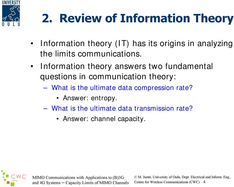 Information theory answers two fundamental questions in communication theory: What is the