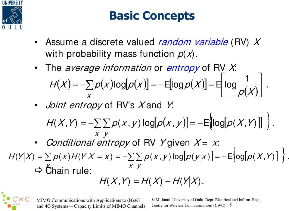and Y: [ p( x, y )] = E [ log[ p( X, ) ] Conditional entropy of RV Y given X = x: = p( x ) H ( Y X = x ) = p( x, y )log p( y x ) = x