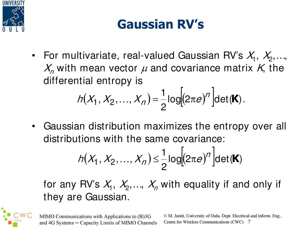 Gaussian distribution maximizes the entropy over all distributions with the same covariance: 1 ( ) [( ) ],, n h