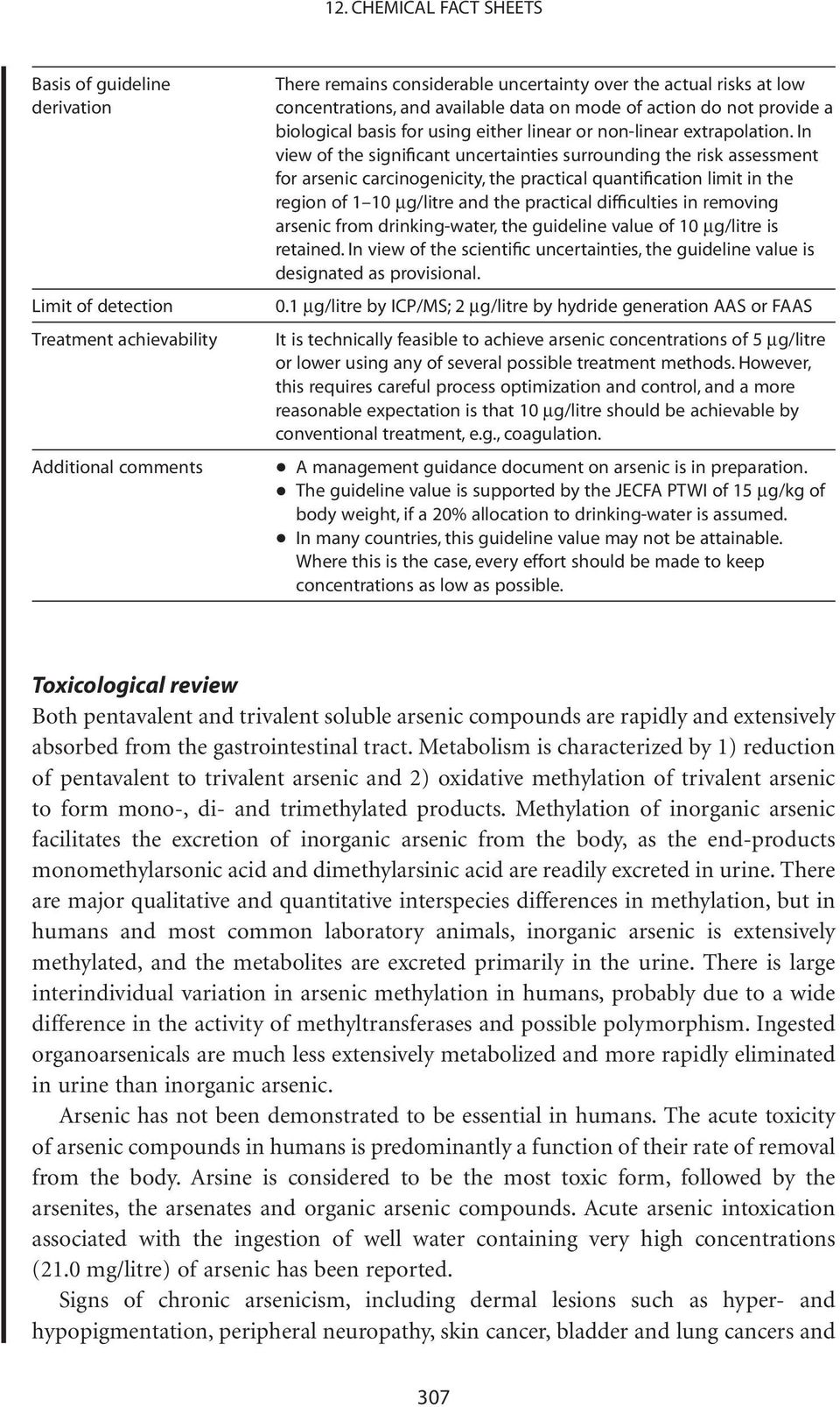 In view of the significant uncertainties surrounding the risk assessment for arsenic carcinogenicity, the practical quantification limit in the region of 1 10 mg/litre and the practical difficulties