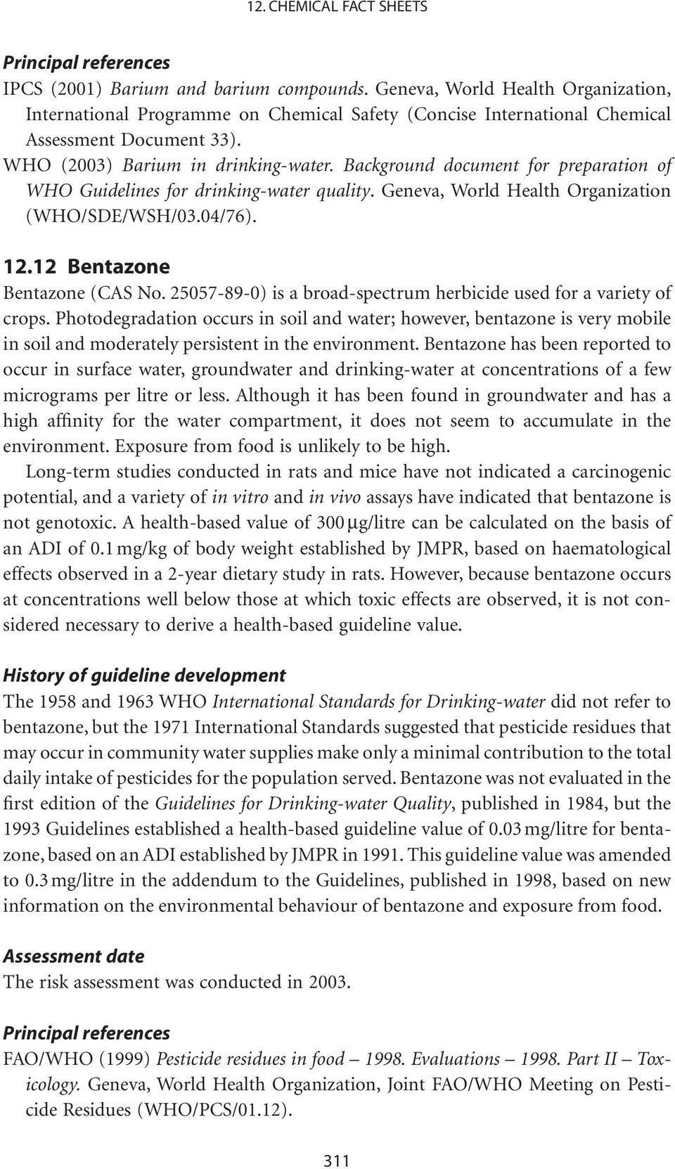 Background document for preparation of WHO Guidelines for drinking-water quality. Geneva, World Health Organization (WHO/SDE/WSH/03.04/76). 12.12 Bentazone Bentazone (CAS No.
