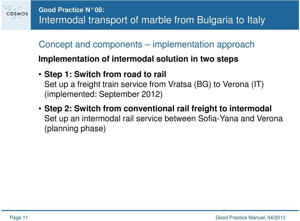(implemented: September 2012) Step 2: Switch from conventional rail freight to intermodal Set up an