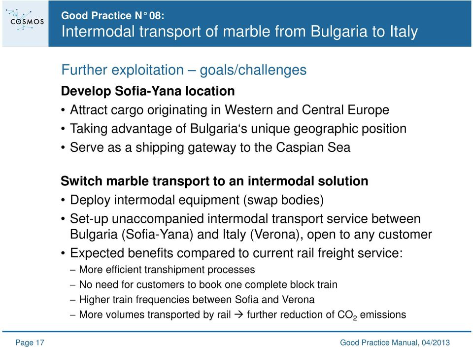 between Bulgaria (Sofia-Yana) and Italy (Verona), open to any customer Expected benefits compared to current rail freight service: More efficient transhipment processes No need for