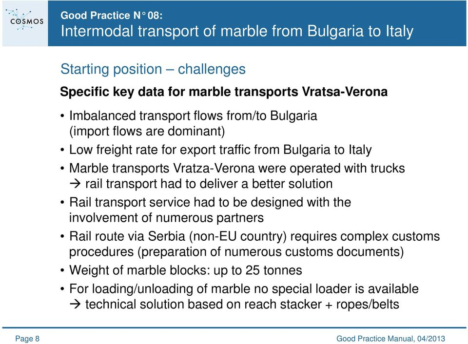designed with the involvement of numerous partners Rail route via Serbia (non-eu country) requires complex customs procedures (preparation of numerous customs documents) Weight of