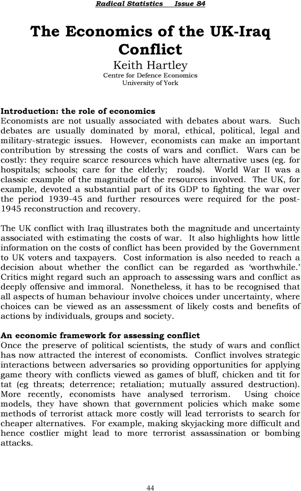 However, economists can make an important contribution by stressing the costs of wars and conflict. Wars can be costly: they require scarce resources which have alternative uses (eg.